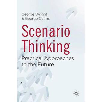 Szenario-denken - praktische Ansätze für die Zukunft von George Wrigh