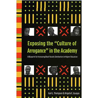 Exposing the 'Culture of Arrogance' in the Academy - A Blueprint for I