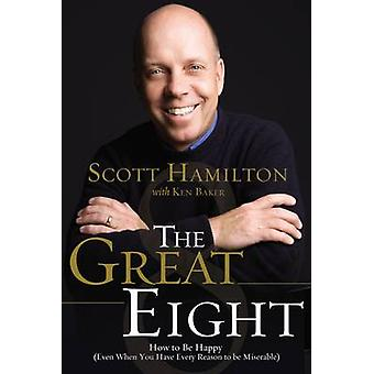 The Great Eight - How to Be Happy (Even When You Have Every Reason to