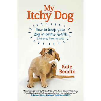 My Itchy Dog - How to Keep Your Dog in Prime Health (and Away from the