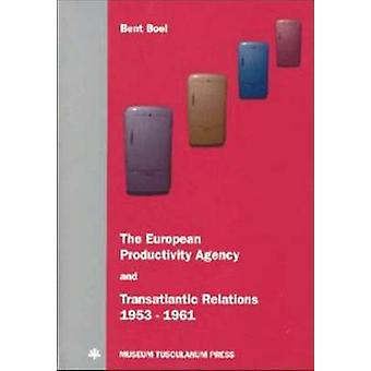 The European Productivity Agency and Transatlantic Relations - 1953-1