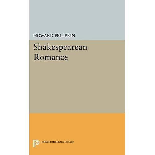 Shakespearean Romance (Princeton Legacy Library)