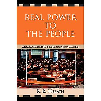 Real Power to the People: A Novel Approach to Electoral Reform in British Columbia