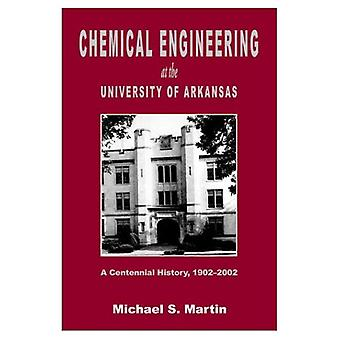 Chemical Engineering at the University of Arkansas A Centennial History, 1902-2002