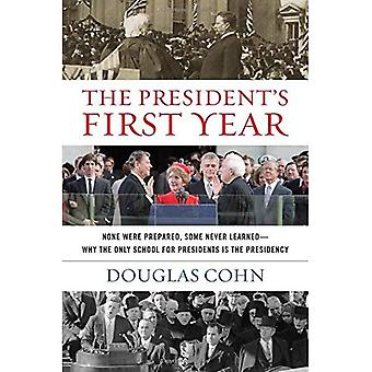 The President's First Year: None Were Prepared, Some Never Learned-Why the Only School for Presidents is the Presidency
