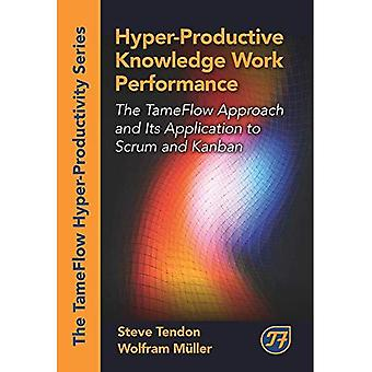 Hyper-Productive Knowledge Work Performance (The Tameflow Hyper-Productivity)
