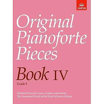 Original Pianoforte Pieces, Book IV: Bk. 4 (Original Pianoforte Pieces (ABRSM))