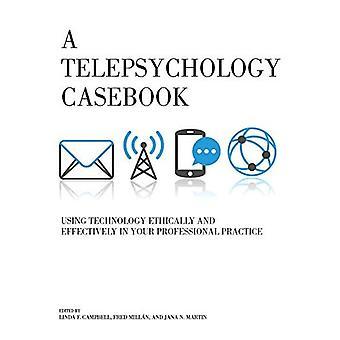 Een Telepsychology Casebook: Met behulp van technologie ethisch en effectief in uw beroepspraktijk