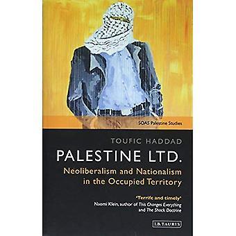 Palestine Ltd.: Neoliberalism and Nationalism in the Occupied� Territory (SOAS Palestine Studies)