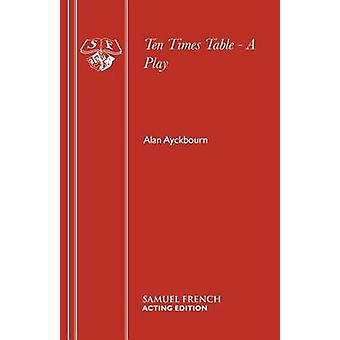 Ten Times Table  A Play by Ayckbourn & Alan