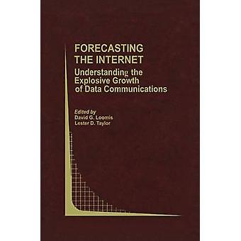 Forecasting the Internet  Understanding the Explosive Growth of Data Communications by Loomis & David G.