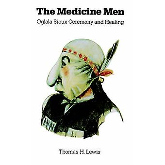 The Medicine Men Oglala Sioux Ceremony and Healing by Lewis & Thomas A.