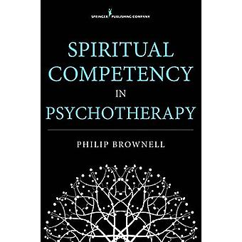 Spiritual Competency in Psychotherapy by Brownell & Philip