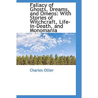 Fallacy of Ghosts Dreams and Omens With Stories of Witchcraft LifeinDeath and Monomania by Ollier & Charles