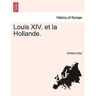 Louis XIV. et la Hollande. by Fallet & Celine