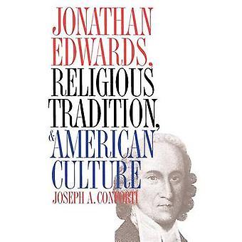 Jonathan Edwards religiös Tradition och amerikansk kultur av Conforti & Joseph A.