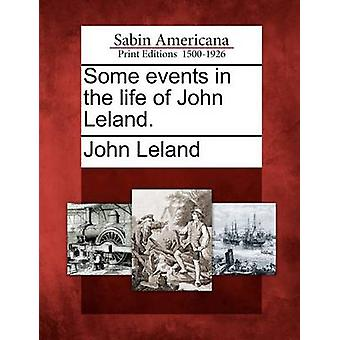 Some Events in the Life of John Leland. by Leland & John