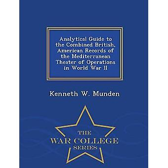 Analytical Guide to the Combined British American Records of the Mediterranean Theater of Operations in World War II  War College Series by Munden & Kenneth W.