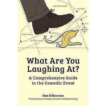 What Are You Laughing At A Comprehensive Guide to the Comedic Event by OShannon & Dan