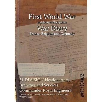 31 DIVISION Headquarters Branches and Services Commander Royal Engineers  1 March 1916  23 March 1919 First World War War Diary WO9523482 by WO9523482