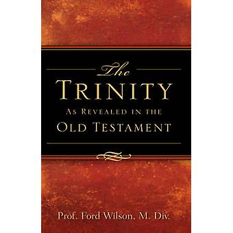 The Trinity As Revealed in the Old Testament by Wilson & Ford