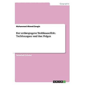 Der anthropogene Treibhauseffekt. Treibhausgase und ihre Folgen by Zengin & Muhammed Ahmed