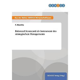 Balanced Scorecard als Instrument des Strategischen Managements von Muretta & F.