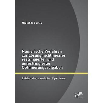 Numerische Verfahren zur Lsung nichtlinearer restringierter und unrestringierter Optimierungsaufgaben Effizienz der numerischen Algorithmen by Dornes & Nadeshda