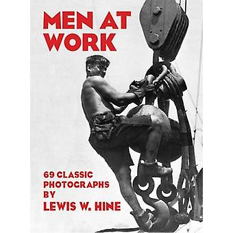 Men at Work - Photographic Studies of Modern Men and Machines (2nd Rev