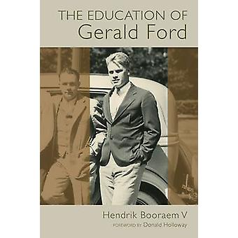 The Education of Gerald Ford by Hendrik V. Booraem - 9780802869432 Bo