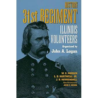 History 31st Regiment Volunteers Organised by John A. Logan by W.S. M