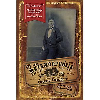 The Metamorphosis - The Apprenticeship of Harry Houdini by Bruce Macna