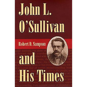 John L.O'Sullivan and His Times by Robert D. Sampson - 9780873387453