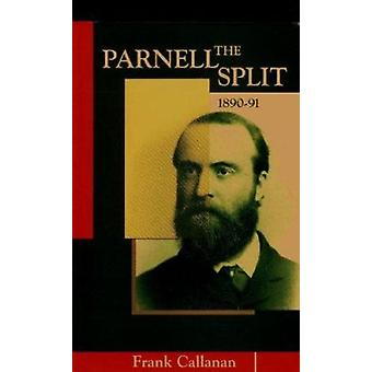 The Parnell Split - 1890-91 by Frank Callanan - Dolores Dooley - 9780