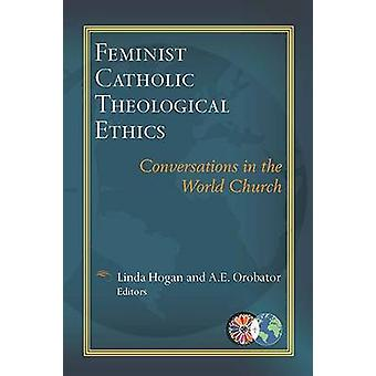 Feminist Catholic Theological Ethics - Conversations in the World Chur