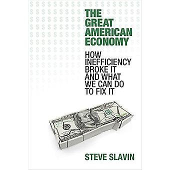 The Great American Economy - How Inefficiency Broke it and What We Can