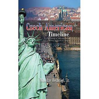 Czech American Timeline Chronology of Milestones in the History of Czechs in America by Rechcigl Jr & Miloslav