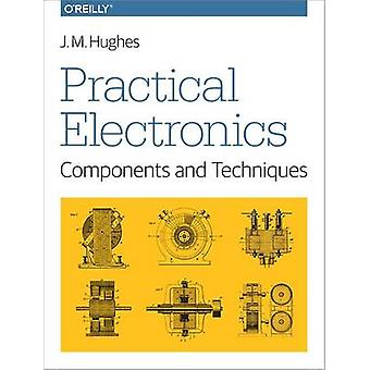 Practical Electronics  Components and Techniques by John Hughes