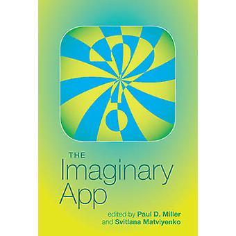 De denkbeeldige App door Paul D. Miller - Svitlana Matviyenko - 978026202