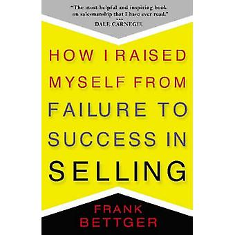 How I Raised Myself from Failure by Frank Bettger - 9780671794378 Book