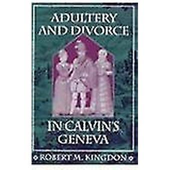 Adultério e divórcio em Genebra do Calvin por Robert M. Kingdon - 978067