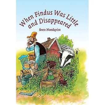 When Findus Was Little and Disappeared by Sven Nordqvist - Sven Nordq
