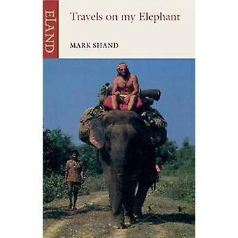 Travels on My Elephant by Mark Shand - 9781906011697 Book