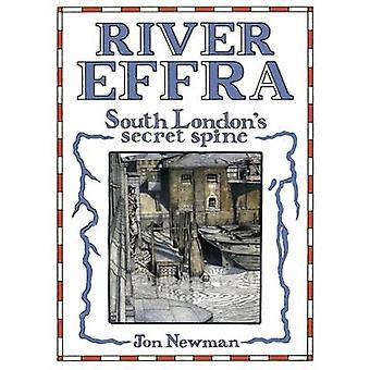 River Effra - South London's Secret Spine by Jon Newman - 978190993042