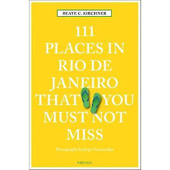 111 Places in Rio de Janeiro That You Must Not Miss by Beate C Kirchn