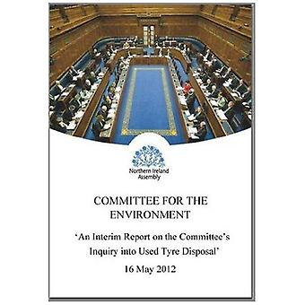 An Interim Report on the Committee's Inquiry into Used Tyre Disposal: Together with the Minutes of Proceedings...