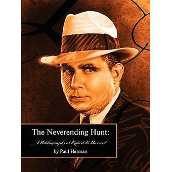 The Neverending Hunt A Bibliography of Robert E. Howard by Herman & Paul