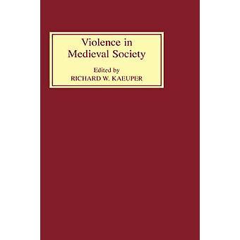 Violence in Medieval Society by Kaeuper & Richard W.