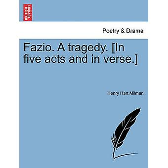 Fazio. A tragedy. In five acts and in verse. by Milman & Henry Hart