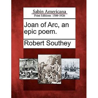 Joan of Arc an Epic Poem. by Southey & Robert